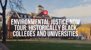 Environmental Justice Now Tour: Historically Black Colleges and Universities