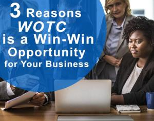 3 Reasons WOTC is a Win-Win Opportunity for Your Business